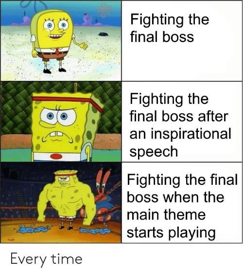 Inspirational: Fighting the  final boss  Fighting the  final boss after  an inspirational  speech  Fighting the final  boss when the  main theme  starts playing Every time