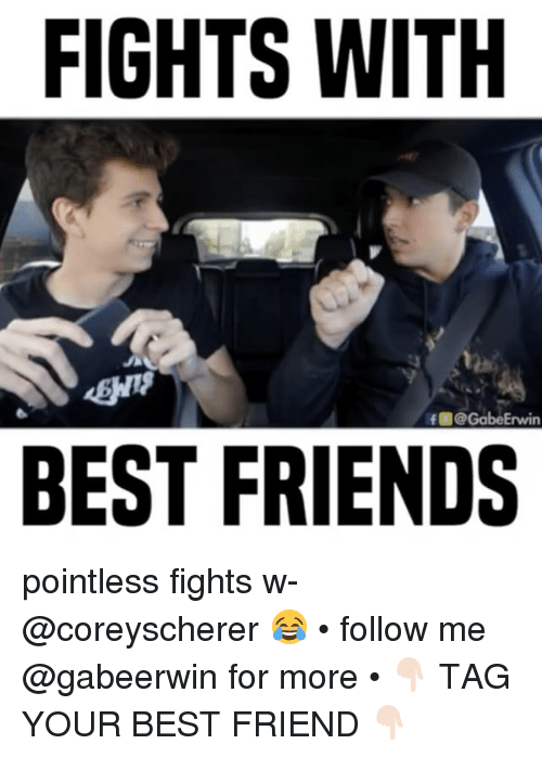 Gabe: FIGHTS WITH  f @Gabe Erwin  BEST FRIENDS pointless fights w- @coreyscherer 😂 • follow me @gabeerwin for more • 👇🏻 TAG YOUR BEST FRIEND 👇🏻