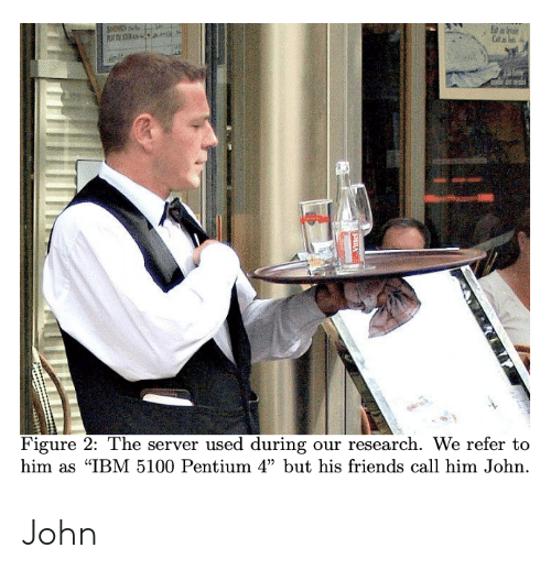 """ibm: Figure 2: The server used during our research. We refer to  him as """"IBM 5100 Pentium 4"""" but his friends call him John. John"""