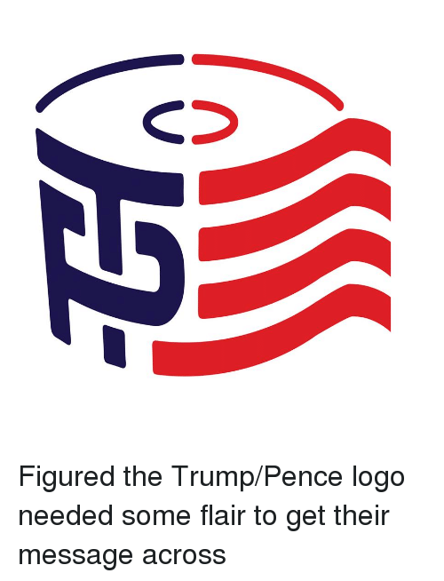 Trump Pence Logo: Figured the Trump/Pence logo needed some flair to get their message across