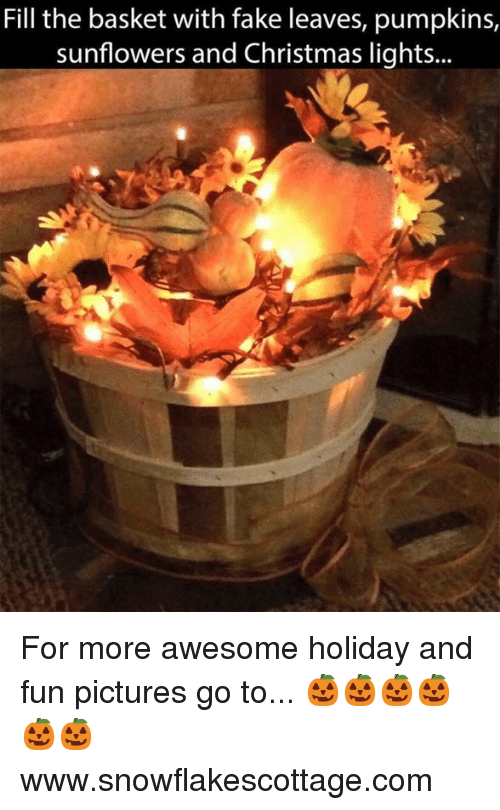 Sunflowering: Fill the basket with fake leaves, pumpkins,  sunflowers and Christmas lights For more awesome holiday and fun pictures go to... 🎃🎃🎃🎃🎃🎃www.snowflakescottage.com