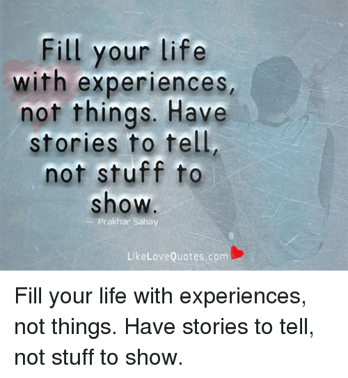 Fill Your Life With Experiences Not Things Have Stories To