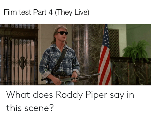 Roddy Piper: Film test Part 4 (They Live) What does Roddy Piper say in this scene?