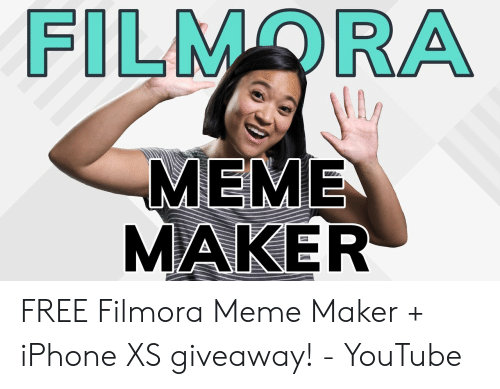 Filmora Meme: FILMORA  MEME  MAKER FREE Filmora Meme Maker + iPhone XS giveaway! - YouTube