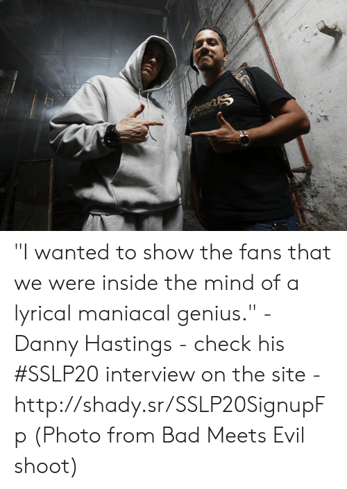 """lyrical: FILMS """"I wanted to show the fans that we were inside the mind of a lyrical maniacal genius."""" - Danny Hastings - check his #SSLP20 interview on the site - http://shady.sr/SSLP20SignupFp  (Photo from Bad Meets Evil shoot)"""