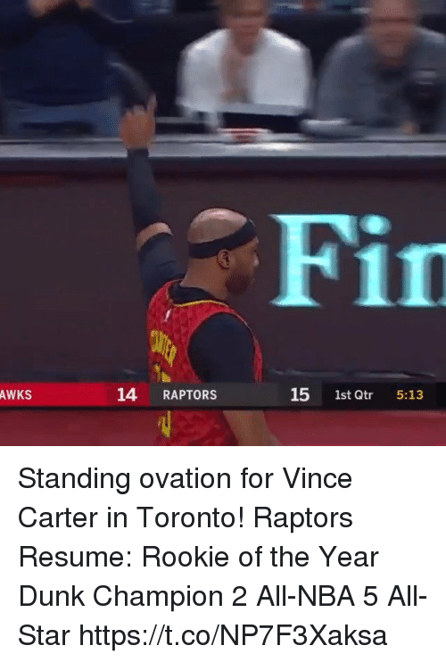 vince carter: Fin  AWKS  14 RAPTORS  15 1st Qtr 5:13 Standing ovation for Vince Carter in Toronto!   Raptors Resume: Rookie of the Year Dunk Champion 2 All-NBA 5 All-Star    https://t.co/NP7F3Xaksa