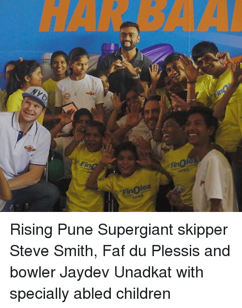 faf: Fin  Finolex  PIPES  Fir Rising Pune Supergiant skipper Steve Smith, Faf du Plessis and bowler Jaydev Unadkat with specially abled children