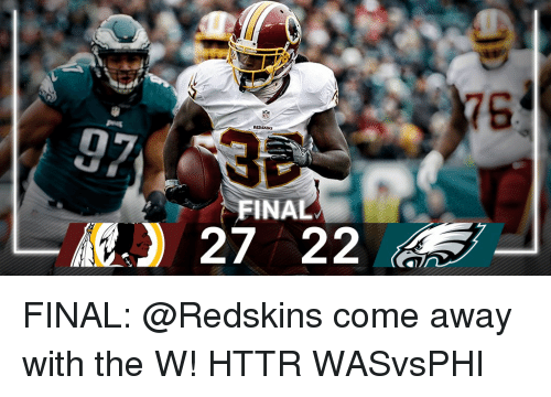 Redskin: FINA  A 27 22 FINAL: @Redskins come away with the W! HTTR WASvsPHI