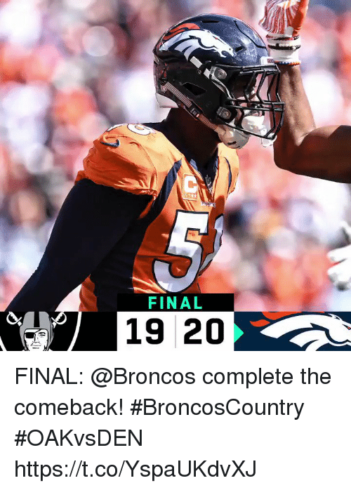 Memes, Broncos, and 🤖: FINAL  19 20 FINAL: @Broncos complete the comeback! #BroncosCountry #OAKvsDEN https://t.co/YspaUKdvXJ