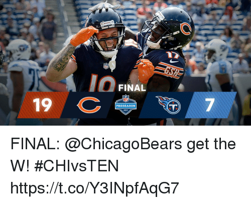 Memes, 🤖, and Final: FINAL  19  PRESEASON FINAL: @ChicagoBears get the W! #CHIvsTEN https://t.co/Y3INpfAqG7