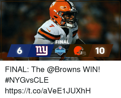 Memes, Browns, and 🤖: FINAL  6 n  PRESEASON FINAL: The @Browns WIN! #NYGvsCLE https://t.co/aVeE1JUXhH