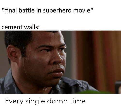 walls: *final battle in superhero movie*  cement walls: Every single damn time