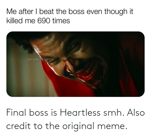 Final boss: Final boss is Heartless smh. Also credit to the original meme.