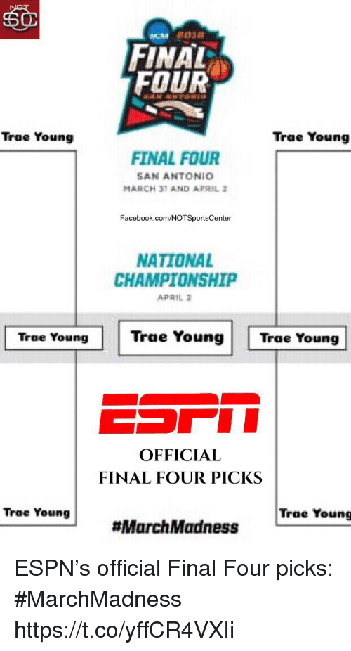 marchmadness: FINAL  FOUR  Trae Young  Trae Young  FINAL FOUR  SAN ANTONIO  MARCH 31 AND APRIL 2  Facebook.com/NOTSportsCenter  NATIONAL  CHAMPTIONSHIP  Trae Young Trae Young  Trae Young  OFFICIAL  FINAL FOUR PICKS  Trae Young  Trae Young  ESPN's official Final Four picks: #MarchMadness https://t.co/yffCR4VXIi