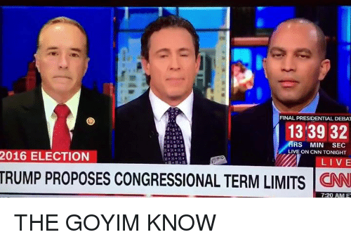 Goyim Know: FINAL PRESIDENTIAL DEBAT  13 39 32  RS MIN  SEC  LIVE ON CNN TONIGHT  2016 ELECTION  LIVE  TRUMP PROPOSES CONGRESSIONAL TERM LIMITS CNN  7:20 AM E THE GOYIM KNOW