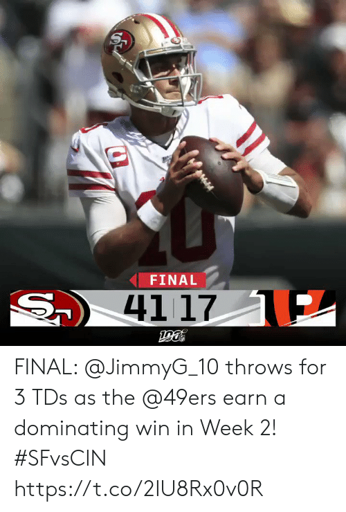 earn: FINAL  S  41 17 E FINAL: @JimmyG_10 throws for 3 TDs as the @49ers earn a dominating win in Week 2! #SFvsCIN https://t.co/2IU8Rx0v0R