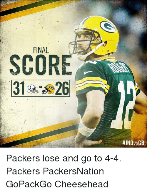 Packers Lose: FINAL  SCORE  31 26  HINDvsGB Packers lose and go to 4-4. Packers PackersNation GoPackGo Cheesehead