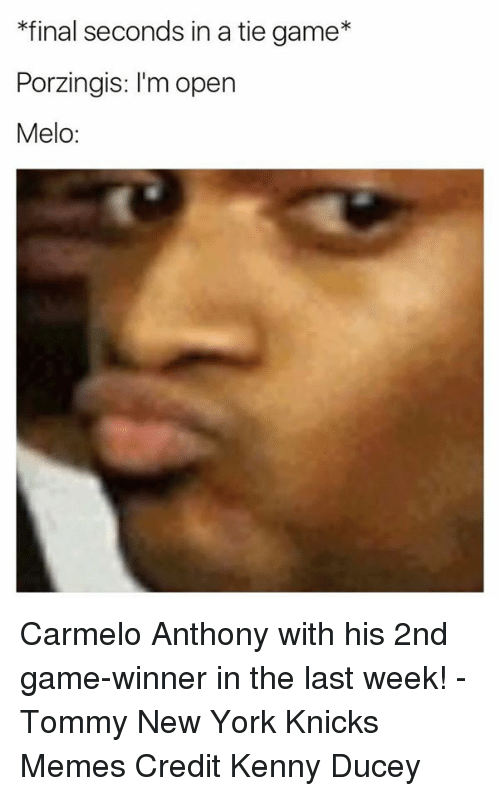 Carmelo Anthony, New York Knicks, and New York: *final seconds in a tie game  Porzingis: I'm open  Melo Carmelo Anthony with his 2nd game-winner in the last week! -Tommy  New York Knicks Memes Credit Kenny Ducey