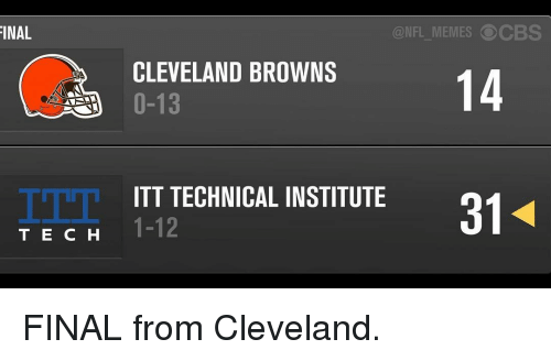 Cleveland Browns, Memes, and Cbs: FINAL  T E C H  CBS  ONFL MEMES CLEVELAND BROWNS  14  0-13  ITT TECHNICAL INSTITUTE  1-12 FINAL from Cleveland.