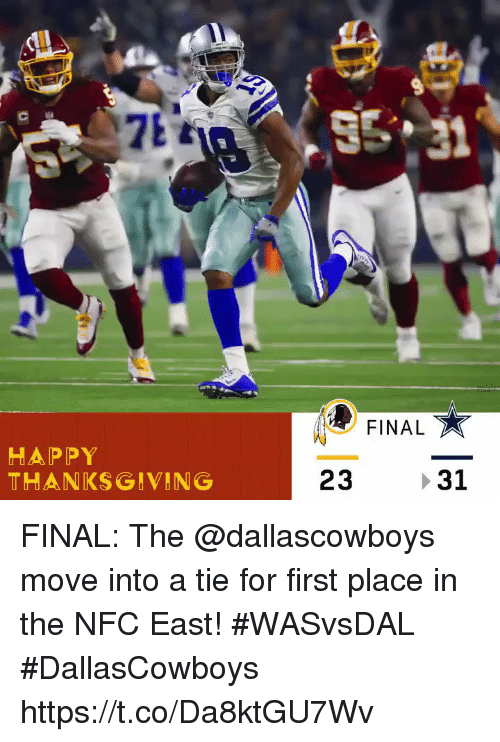 nfc east: FINAL  Te  HAPPY  THANKSGIVING  23 31 FINAL: The @dallascowboys move into a tie for first place in the NFC East! #WASvsDAL  #DallasCowboys https://t.co/Da8ktGU7Wv