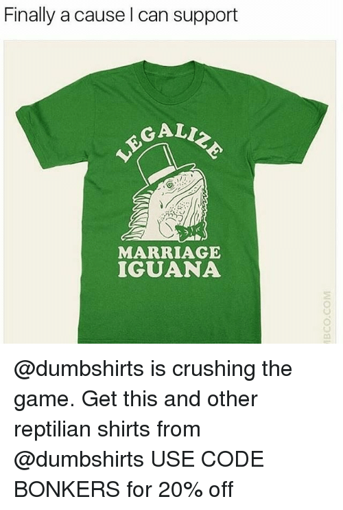 Galles: Finally a cause l can support  GALL  MARRIAGE  IGUANA @dumbshirts is crushing the game. Get this and other reptilian shirts from @dumbshirts USE CODE BONKERS for 20% off