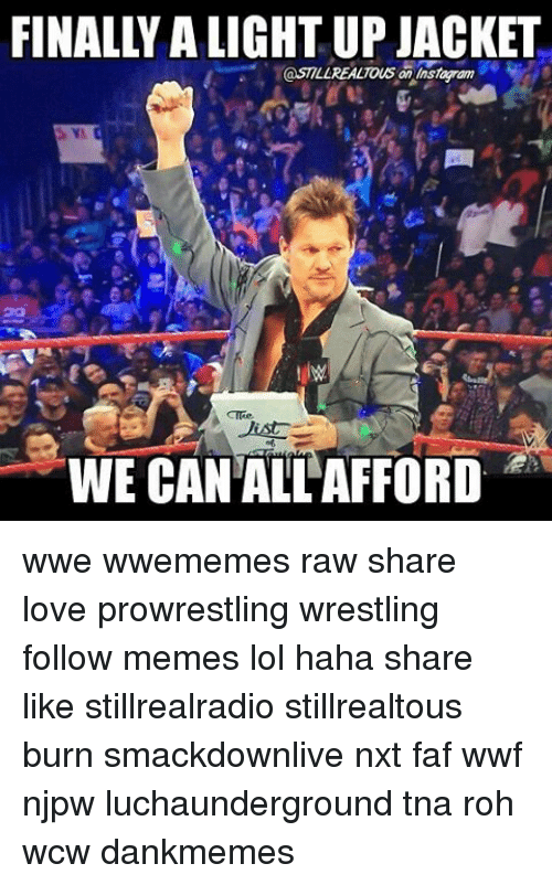 Lol, Love, and Memes: FINALLY ALIGHTUP JACKET  @SILLREALTOUS an Ansayam  WE CAN ALLAFFORD wwe wwememes raw share love prowrestling wrestling follow memes lol haha share like stillrealradio stillrealtous burn smackdownlive nxt faf wwf njpw luchaunderground tna roh wcw dankmemes