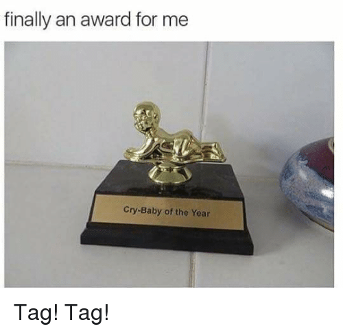 crying babies: finally an award for me  Cry-Baby of the Year Tag!  Tag!
