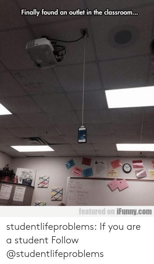 in the classroom: Finally found an outlet in the classroom..  featured on iFunny.com studentlifeproblems:  If you are a student Follow @studentlifeproblems