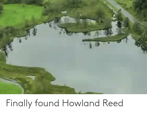 Reed: Finally found Howland Reed