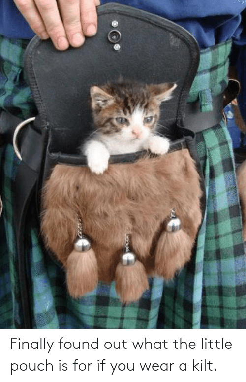 Found Out: Finally found out what the little pouch is for if you wear a kilt.