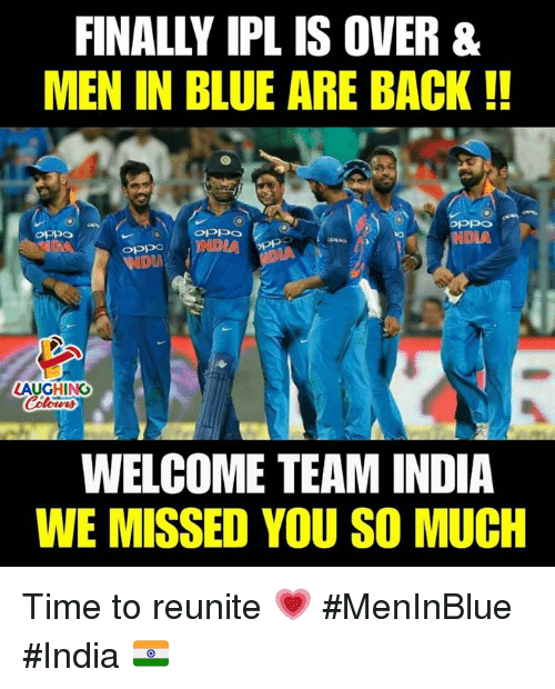 Blue, India, and Time: FINALLY IPL IS OVER &  MEN IN BLUE ARE BACK!!  NDIA  NDIA  LAUGHING  WELCOME TEAM INDIA  WE MISSED YOU SO MUCH Time to reunite 💗 #MenInBlue #India 🇮🇳