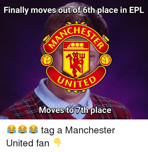 epl: Finally moves out of 6th place in EPL  ACHES  UNITED  Moves to th place 😂😂😂 tag a Manchester United fan 👇