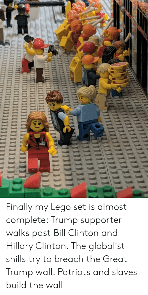 Trump Wall: Finally my Lego set is almost complete: Trump supporter walks past Bill Clinton and Hillary Clinton. The globalist shills try to breach the Great Trump wall. Patriots and slaves build the wall