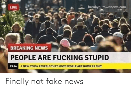Fake, News, and Finally: Finally not fake news