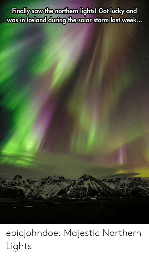 Iceland: Finally saw the northern lights! Got lucky and  was in Iceland during the solar storm last week.., epicjohndoe:  Majestic Northern Lights