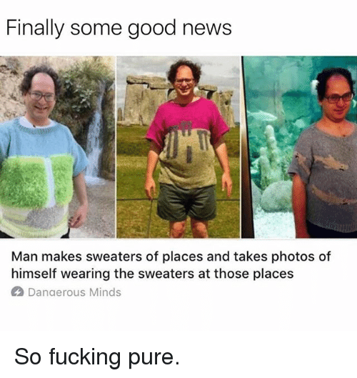 Fucking, Funny, and News: Finally some good news  Man makes sweaters of places and takes photos of  himself wearing the sweaters at those places  Danaerous Minds So fucking pure.