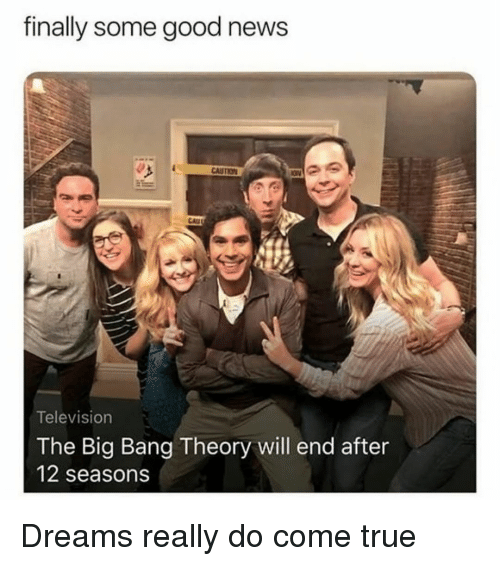 The Big Bang Theory: finally some good news  Television  The Big Bang Theory will end after  12 seasons Dreams really do come true