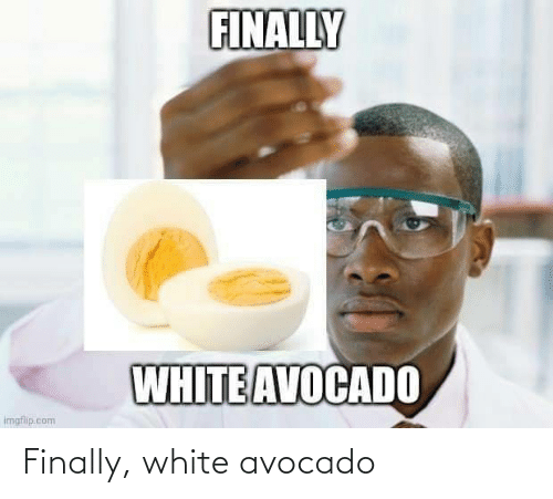 Avocado: Finally, white avocado