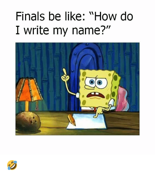 "Be Like, Finals, and Memes: Finals be like: ""How do  I write my name?""  Oo 🤣"