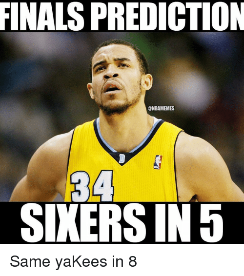 Finals, Nba, and Same: FINALS PREDICTION  @NBAMEMES  SIXERSIN 5 Same yaKees in 8