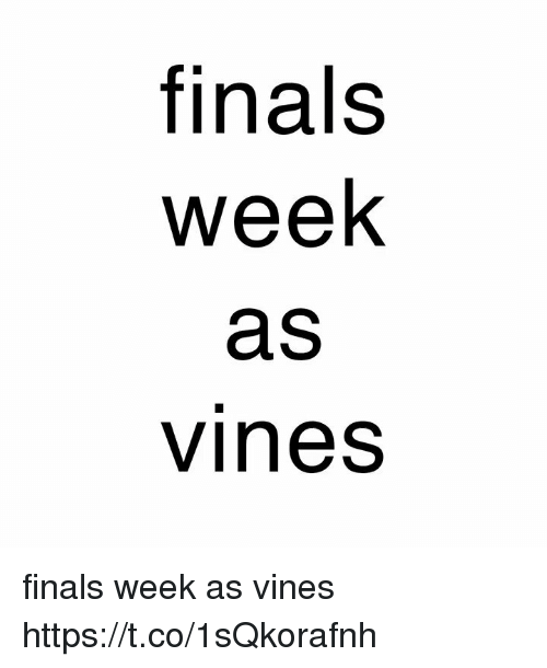 Finals, Vines, and Girl Memes: finals  week  as  vines finals week as vines https://t.co/1sQkorafnh