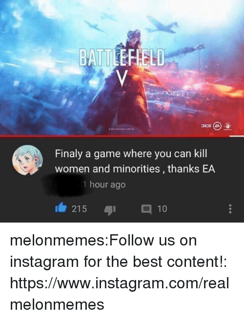 Minorities: Finaly a game where you can kill  women and minorities, thanks EA  1 hour ago  11/ 215  与1  10 melonmemes:Follow us on instagram for the best content!: https://www.instagram.com/realmelonmemes