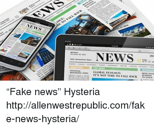 "Fake, Memes, and Globalization: FINANCIAL  NEWS  264  TOP NEWS  GLOBAL ECOLOGY  MOMENOUR  ITS NOT TIME TO FALL BACK  TOOLOLD ""Fake news"" Hysteria http://allenwestrepublic.com/fake-news-hysteria/"