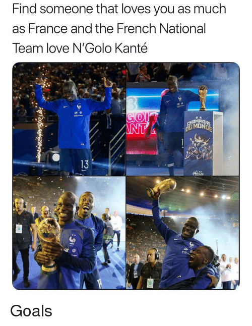 Kante: Find someone that loves you as much  as France and the French National  Team love N'Golo Kanté  HAMPION  13 Goals