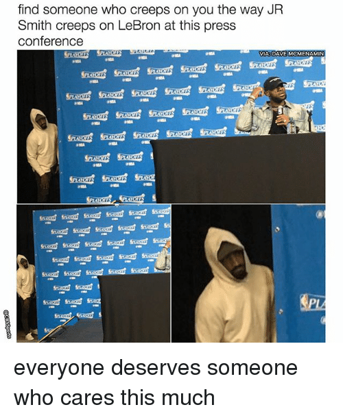 J.R. Smith, Memes, and Lebron: find someone who creeps on you the way JR  Smith creeps on LeBron at this press  Conference  VIA DAVE MCMENAMIN  PLANOIN everyone deserves someone who cares this much