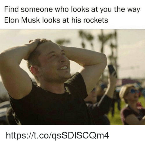 Memes, 🤖, and Elon Musk: Find someone who looks at you the way  Elon Musk looks at his rockets https://t.co/qsSDlSCQm4