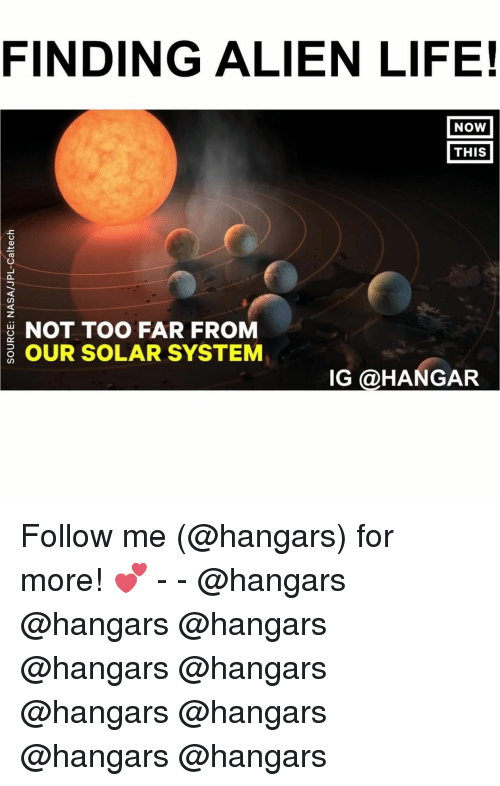 Life, Memes, and Aliens: FINDING ALIEN LIFE!  NOW  THIS  NOT TOO FAR FROM  OUR SOLAR SYSTEM  IG @HANGAR Follow me (@hangars) for more! 💕 - - @hangars @hangars @hangars @hangars @hangars @hangars @hangars @hangars @hangars