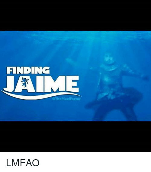 Memes, Lmfao, and 🤖: FINDING  JAIME  @ThePixelFactor LMFAO