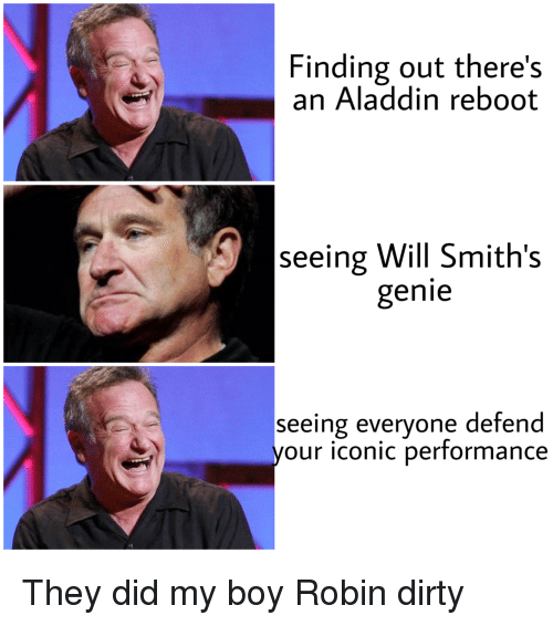 ReBoot: Finding out there's  an Aladdin reboot  seeing Will Smith's  genie  seeing everyone defend  your iconic performance They did my boy Robin dirty