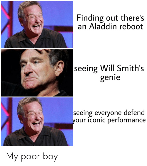 ReBoot: Finding out there's  an Aladdin reboot  seeing Will Smith's  genie  seeing everyone defend  your iconic performance My poor boy